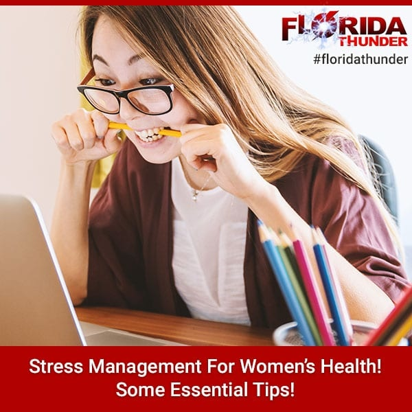 Stress Management For Women's Health! Some Essential Tips!